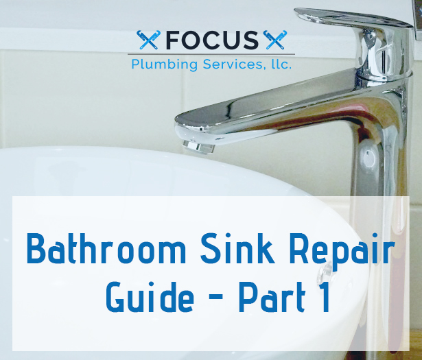 Focus Plumbing Services, LLC. - Bathroom Sink Repair Guide - Part 1